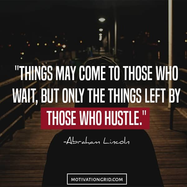 Things may come to those who wait, but only the things left by those who hustle, inspirational quote image by Abraham Lincoln