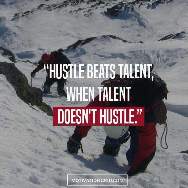 Hustle beats talent when talent doesn't hustle, hustling quotes, hustle quotes picture