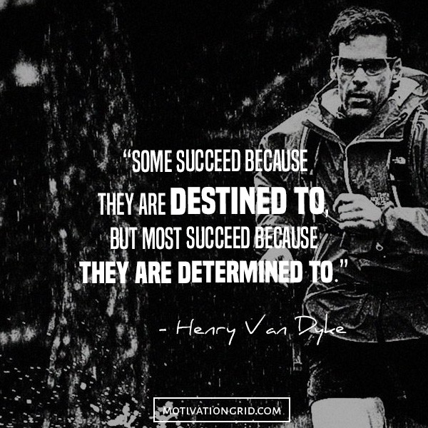 Some succeed because they are destined to but most succeed because they are determined to, hustle inspirational quotes