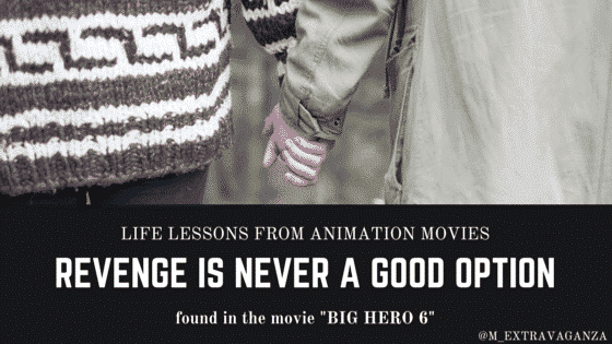 life lessons you learn from watching animation, revenge is never a good option from Big Hero 6