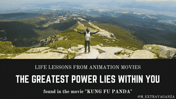 life lessons you learn from watching animation, the greatest power lies within us from Kung Fu Panda