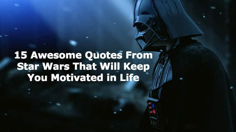15 Quotes From Star Wars Thatll Keep You Motivated