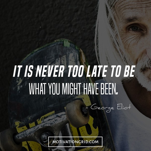 George Eliot - It's never too late, quotes that will make you believe in yourself, it's never too late, inspirational picture quote