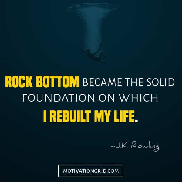 J.K Rowling - Rock Bottom quote, rebuilding your life quotes, failure quote, quotes that will make you believe in yourself