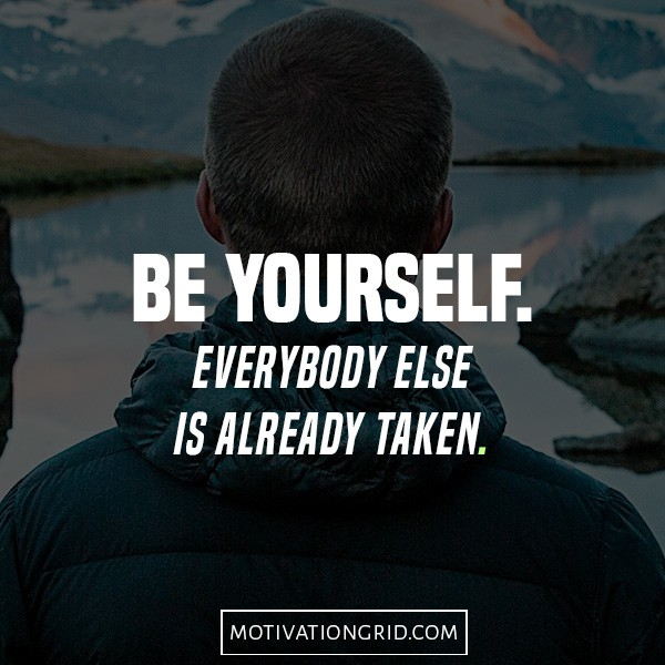Be Yourself Everybody else is already taken, quotes that will make you believe in yourself
