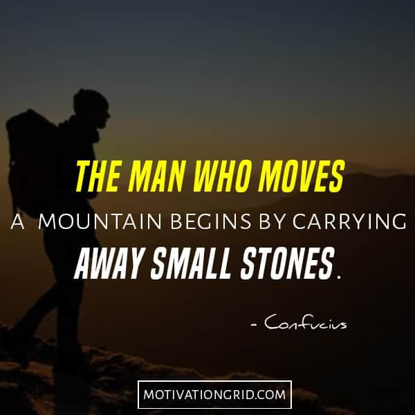 Confucius - The man who moves a mountain begins by carrying away small stones, inspirational quotes, motivational picture quote
