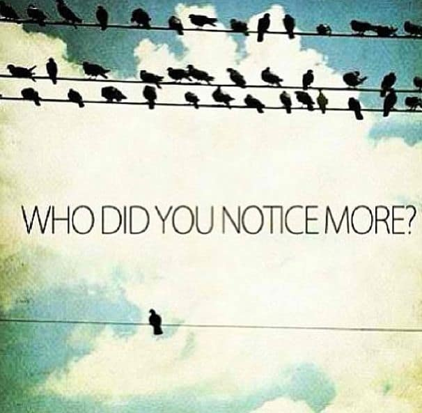 be different, who did you notice first