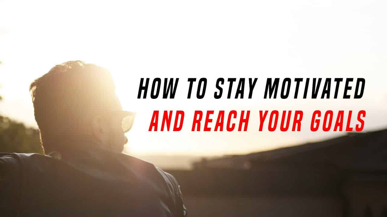 sustaining motivation to reach your goals