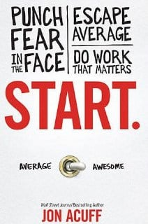 Start: Punch Fear in the Face Escape Average and Do Work that Matters, Jon Acuff