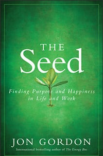 The Seed: Finding Purpose and Happiness in Life and Work, Jon Gordon
